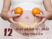 """12 thực phẩm bà bầu ăn giúp """"vào con mà không vào mẹ"""""""