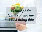 """15 thực phẩm """"phải có"""" cho mẹ bầu 3 tháng đầu"""