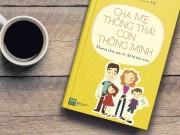 Xem & Đọc - Cha mẹ thông thái con thông minh: Chìa khóa giúp trẻ thành công