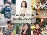 Làm mẹ - Siêu mẫu nhí 2016 với nhiều gương mặt triển vọng