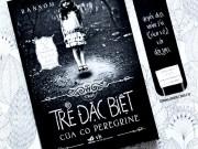 """Xem & Đọc - """"Trại trẻ đặc biệt của cô Peregrine"""": Can đảm từ yêu thương"""