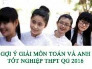 Tin tức - Gợi ý giải đề thi tốt nghiệp THPT môn Toán, Anh năm 2016