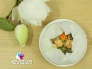 Clip Eva - Cách làm cơm hấp lá sen đậm chất cung đình