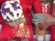Tin tức - Bi hài quà hồi môn ngày cưới: Choáng váng vì quà hồi môn bạc tỉ