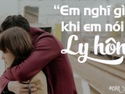 """Eva Yêu - """"Em nghĩ gì khi em nói lời từ Ly hôn?"""