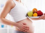 Mang thai 6-9 tháng - 6 điều cấm kỵ khi mẹ bầu ăn hoa quả