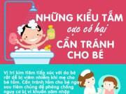 Làm mẹ - Những kiểu tắm cực có hại cần tránh cho bé