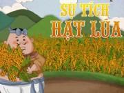 Làm mẹ - Truyện cổ tích: Sự tích hạt lúa