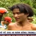 Tin tức - Video: Đưa Người Rừng trở về sau 40 năm sống trong rừng sâu