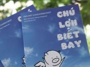"""Xem & Đọc - """"Chú lợn biết bay"""": Câu chuyện nhỏ - Cảm hứng to"""