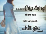 """""""Đừng chịu đựng em thêm nữa khi mà lòng anh đã hết yêu"""""""
