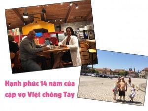Hạnh phúc đáng ghen tỵ của cặp vợ Việt chồng Tây sau 14 năm bên nhau