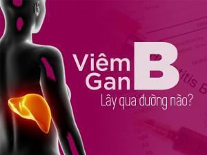 Bạn đã biết viêm gan B lây qua đường nào?
