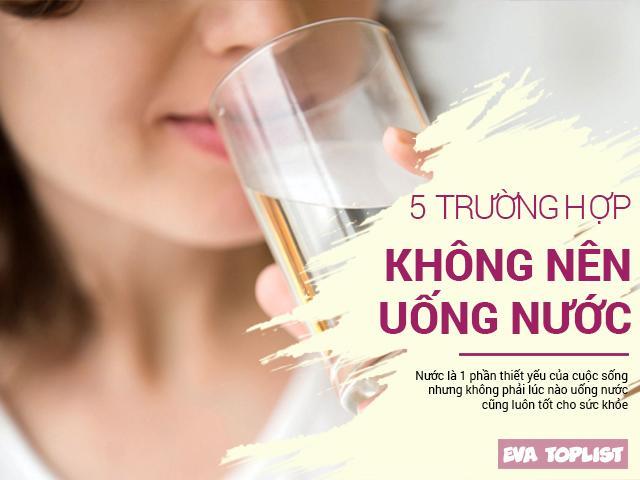 5 thời điểm dù khát cháy cổ cũng đừng bao giờ nên uống nước