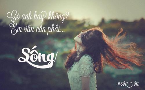 co anh hay khong thi em van can phai song - 1
