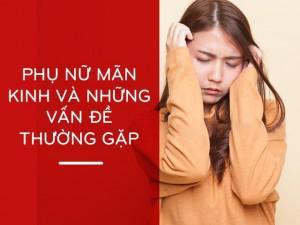 Mãn kinh ở phụ nữ và những vấn đề thường gặp phải