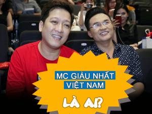Tiết lộ sốc: Đây chính là MC quốc dân giàu nhất Việt Nam hiện nay?