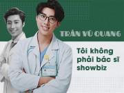 """"""" Bác sĩ nam thần """"  Vũ Quang: """"Tôi không tìm kiếm tên tuổi, chỉ vỏn vẹn là một BS sản khoa"""""""