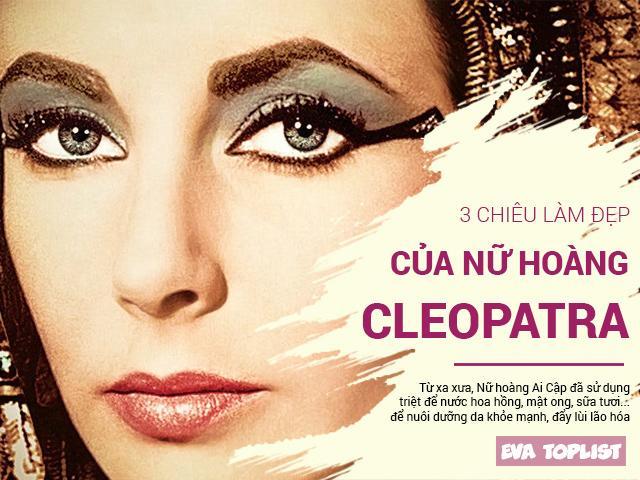 3 tuyệt chiêu làm đẹp của nữ hoàng Cleopatra tới nay vẫn hữu dụng