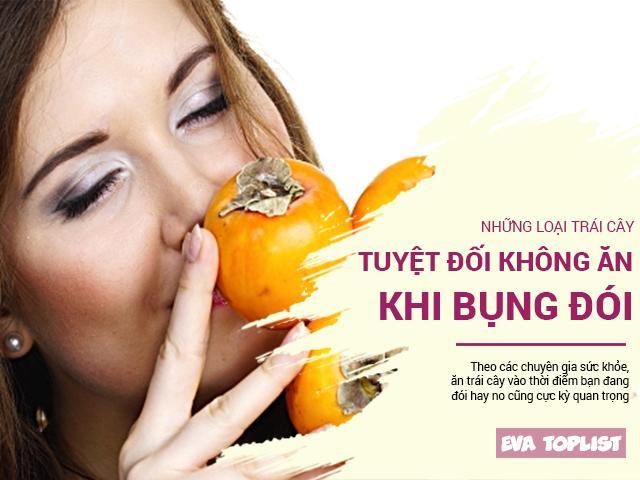 Tránh xa những loại hoa quả này khi bụng đói kẻo nguy hiểm đến sức khỏe