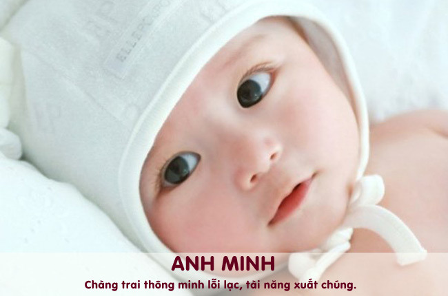 Những cái tên có chữ Anh hoặc Minh đều đem lại cảm giác rất tươi sáng, linh hoạt, thông minh.