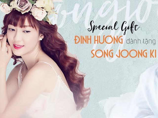 Đinh Hương mượn hit Đừng hỏi em để... tặng quà cưới cho Song Joong Ki